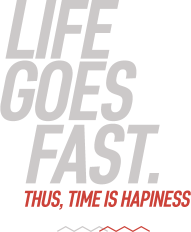 Life goes fast, thus time is hapinnes